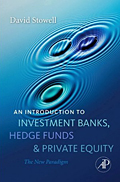 An Introduction to Investment Banks, Hedge Funds, and Private Equity: The New Paradigm by David Stowell